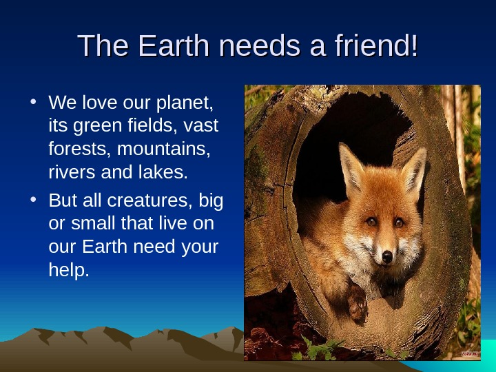 The Earth needs a friend! • We love our planet,  its green fields, vast forests,