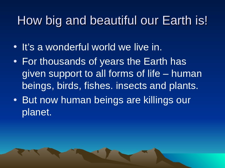 How big and beautiful our Earth is! • It's a wonderful world we live in.