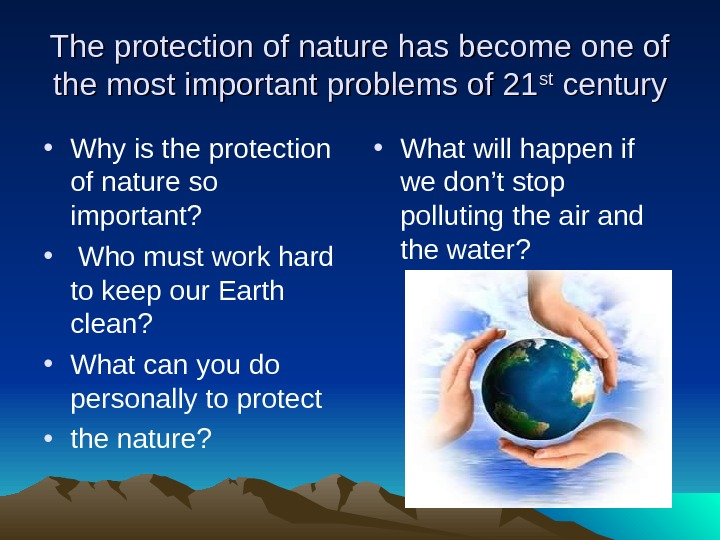 The protection of nature has become one of the most important problems of 21 stst century