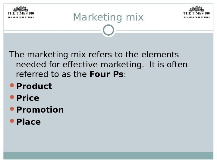 Marketing mix The marketing mix refers to the elements needed for effective marketing.  It is