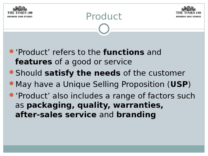 Product ' Product' refers to the functions and features of a good or service Should satisfy