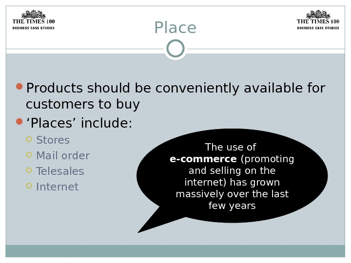 Place Products should be conveniently available for customers to buy ' Places' include:  Stores Mail