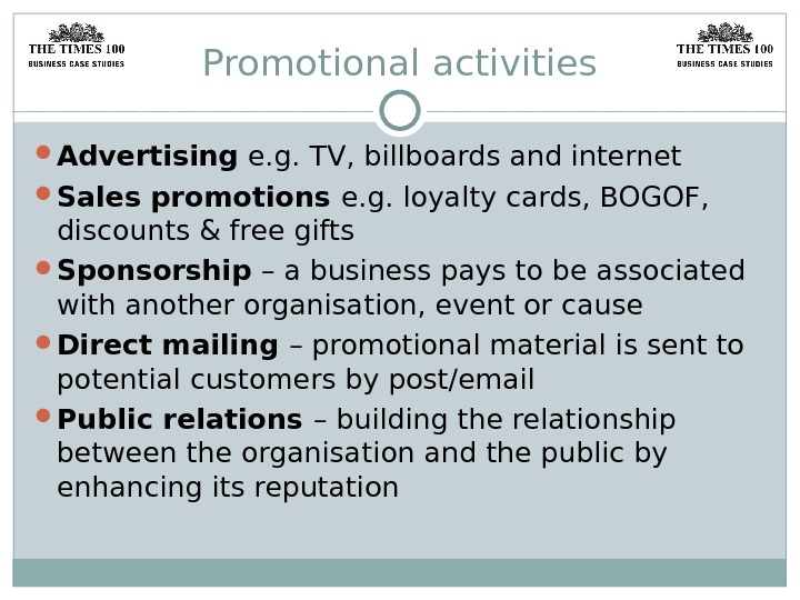 Promotional activities Advertising e. g. TV, billboards and internet Sales promotions e. g. loyalty cards, BOGOF,