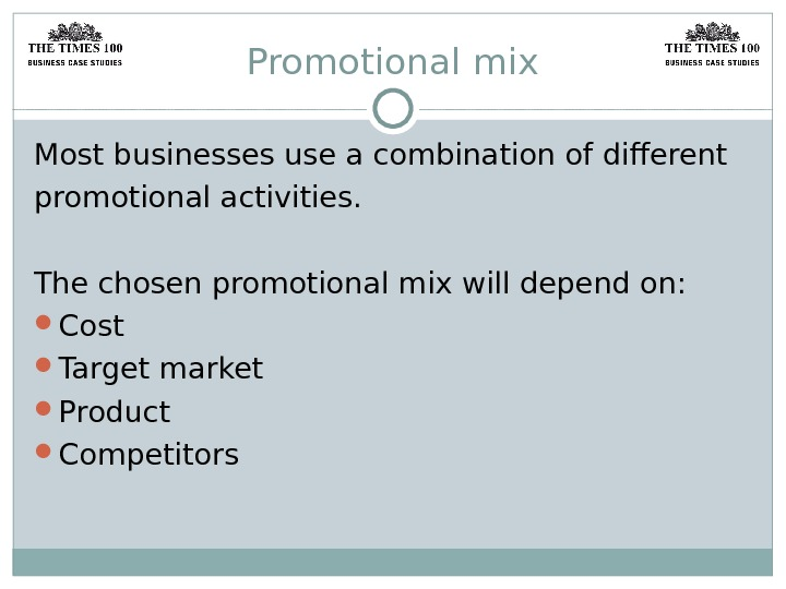 Promotional mix Most businesses use a combination of different promotional activities. The chosen promotional mix will