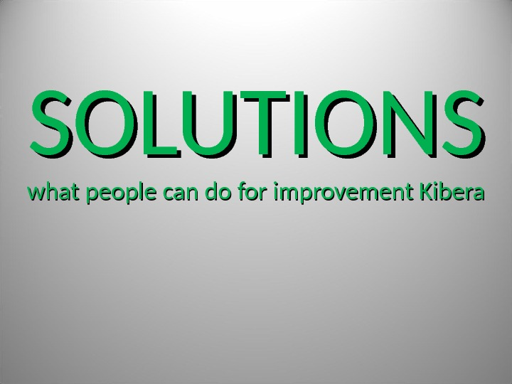 SOLUTIONS what people can do for improvement Kibera