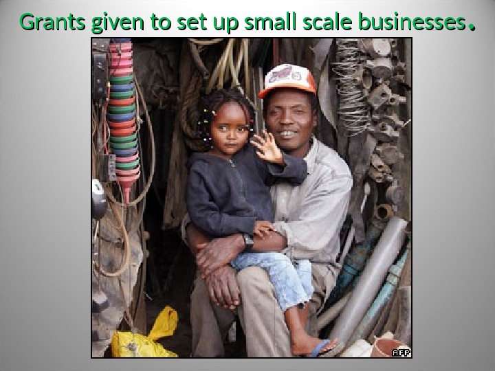 Grants given to set up small scale businesses. .
