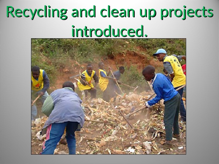 Recycling and clean up projects introduced.