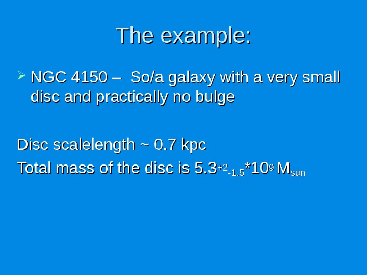 The example:  NGC 4150 – So/a galaxy with a very small disc and practically no