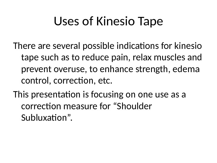 Uses of Kinesio Tape There are several possible indications for kinesio tape such as to reduce