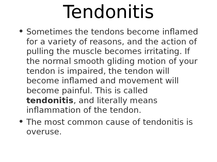 Tendonitis • Sometimes the tendons become inflamed for a variety of reasons, and the action of