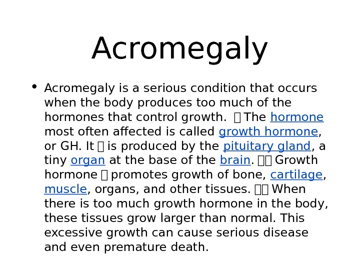 Acromegaly • Acromegaly is a serious condition that occurs when the body produces too much of