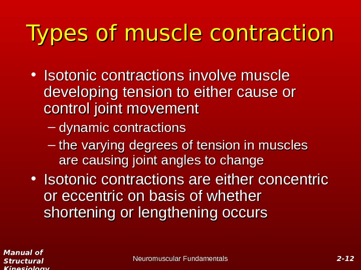 Manual of Structural Kinesiology Neuromuscular Fundamentals 2 -2 - 1212 Types of muscle contraction • Isotonic