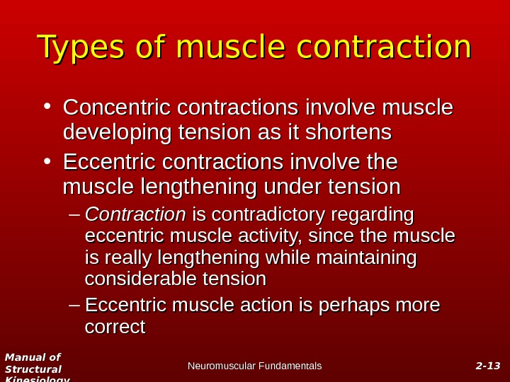 Manual of Structural Kinesiology Neuromuscular Fundamentals 2 -2 - 1313 Types of muscle contraction • Concentric