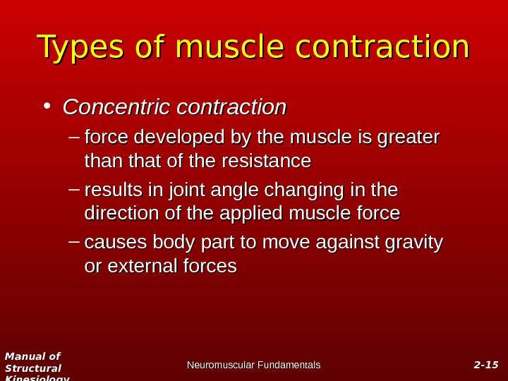 Manual of Structural Kinesiology Neuromuscular Fundamentals 2 -2 - 1515 Types of muscle contraction • Concentric
