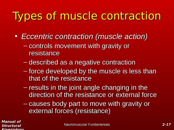 Manual of Structural Kinesiology Neuromuscular Fundamentals 2 -2 - 1717 Types of muscle contraction • Eccentric