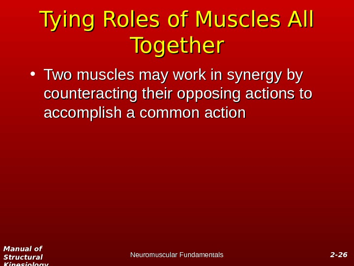 Manual of Structural Kinesiology Neuromuscular Fundamentals 2 -2 - 2626 Tying Roles of Muscles All Together
