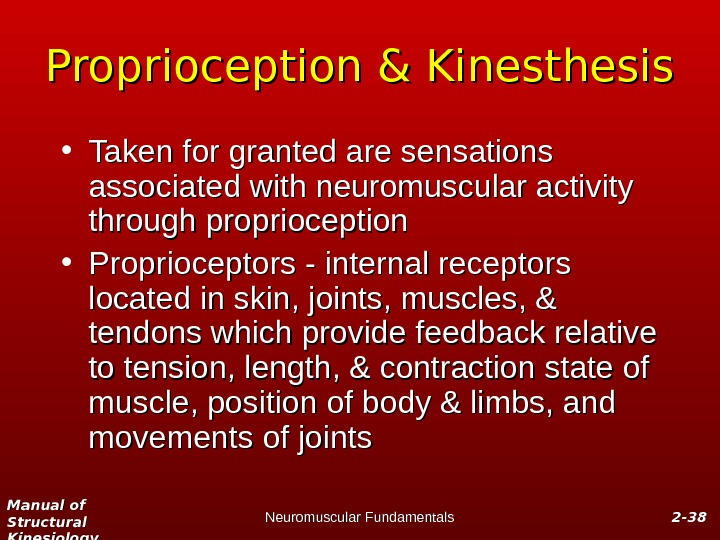 Manual of Structural Kinesiology Neuromuscular Fundamentals 2 -2 - 3838 Proprioception & Kinesthesis • Taken for