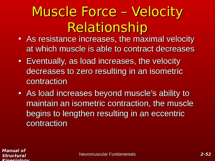 Manual of Structural Kinesiology Neuromuscular Fundamentals 2 -2 - 5252 Muscle Force – Velocity Relationship •
