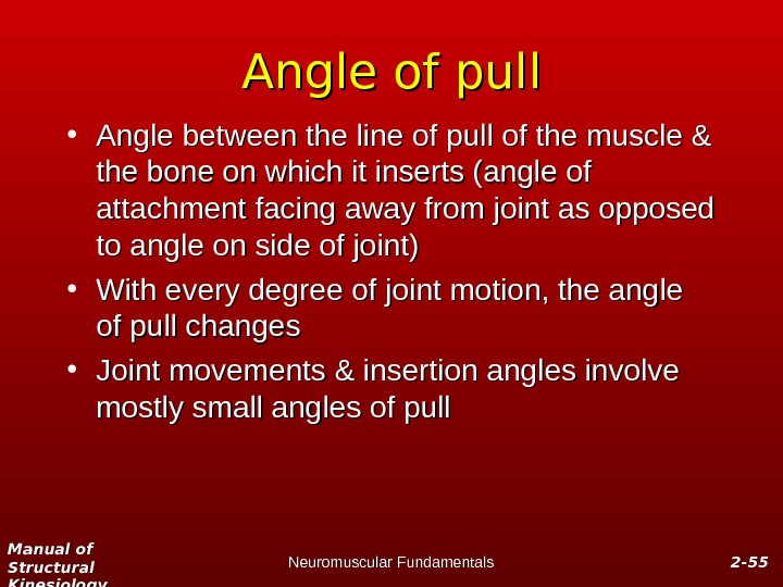 Manual of Structural Kinesiology Neuromuscular Fundamentals 2 -2 - 5555 Angle of pull • Angle between