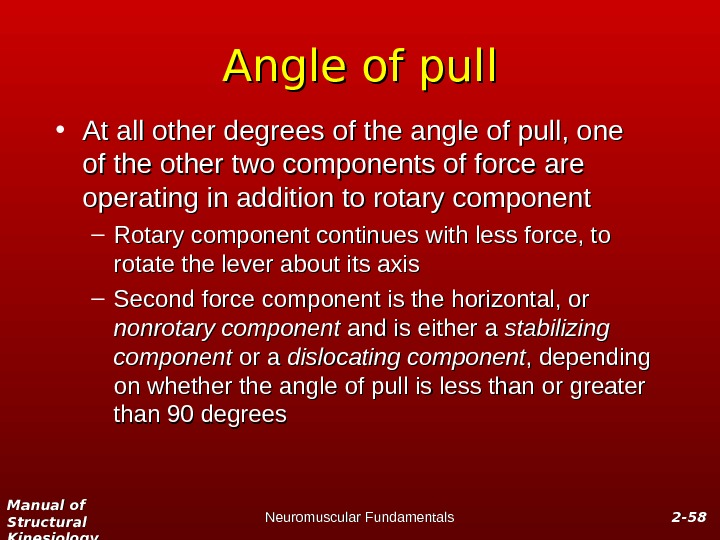 Manual of Structural Kinesiology Neuromuscular Fundamentals 2 -2 - 5858 Angle of pull • At all