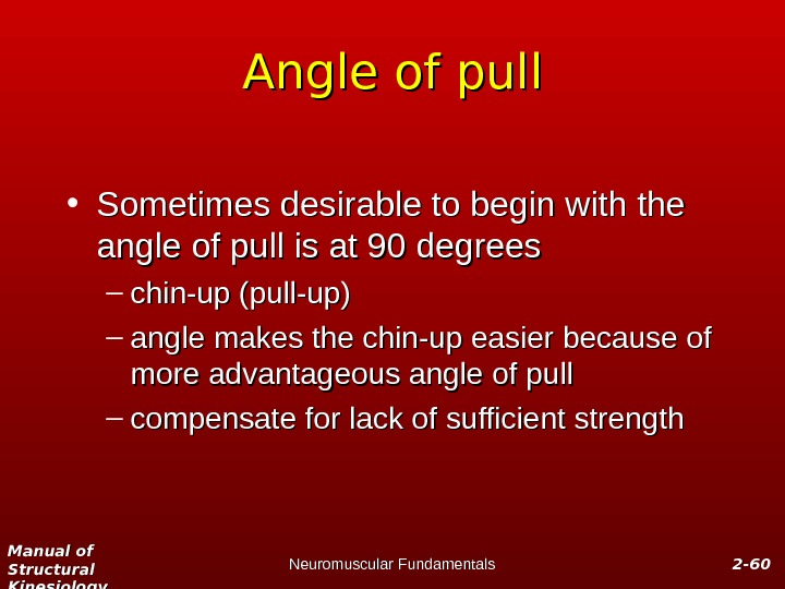 Manual of Structural Kinesiology Neuromuscular Fundamentals 2 -2 - 6060 Angle of pull • Sometimes desirable