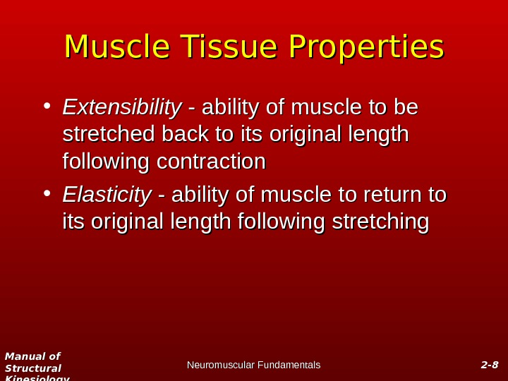 Manual of Structural Kinesiology Neuromuscular Fundamentals 2 -2 - 88 Muscle Tissue Properties • Extensibility -