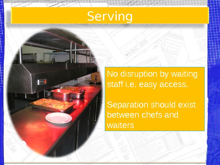 Serving No disruption by waiting staff i. e. easy access. Separation should exist between chefs and