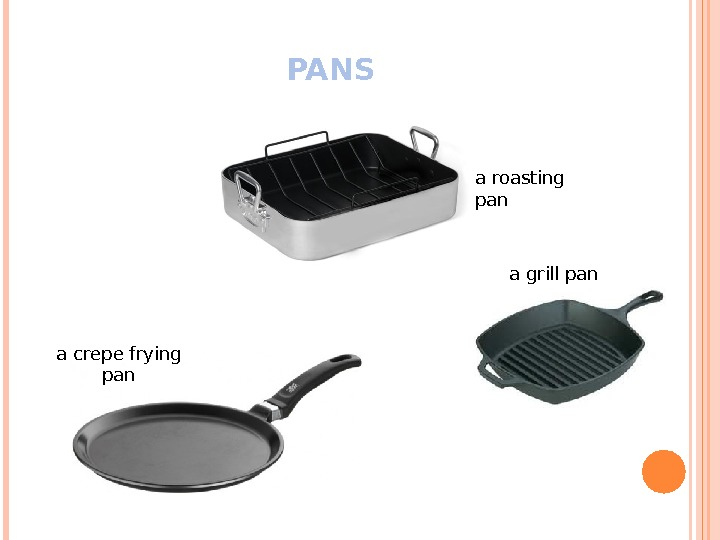 PANS a roasting pan a grill pan a crepe frying pan
