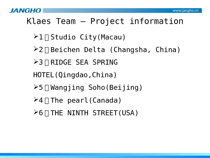 www. jangho. cn Klaes Team – Project information 1 、 Studio City(Macau) 2 、 Beichen Delta