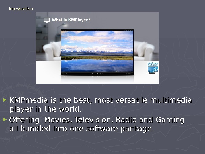 Introduction ► KMPmedia is the best, most versatile multimedia player in the world.