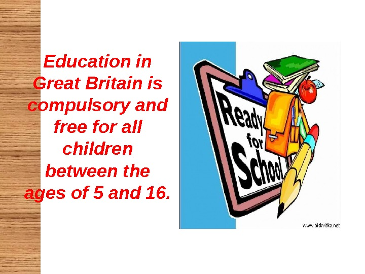 Education in Great Britain is compulsory and free for all children between the ages of 5