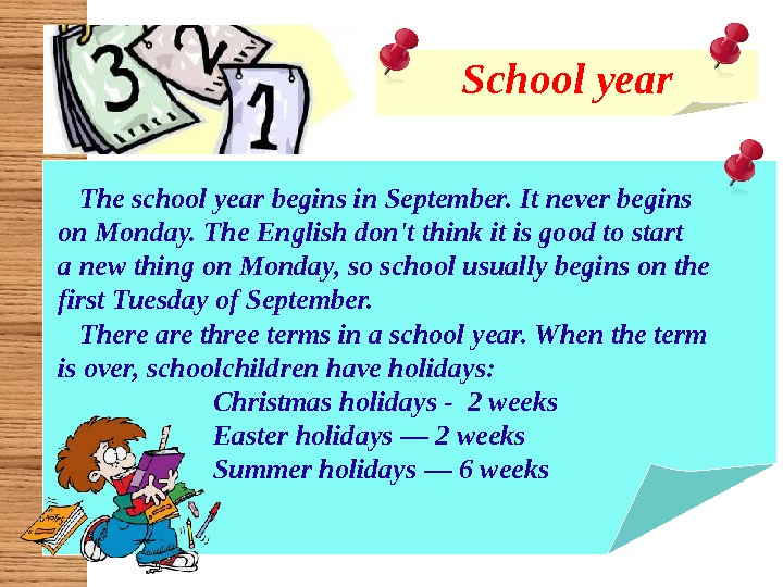 School year  The school year begins in September. It never begins  on Monday. The