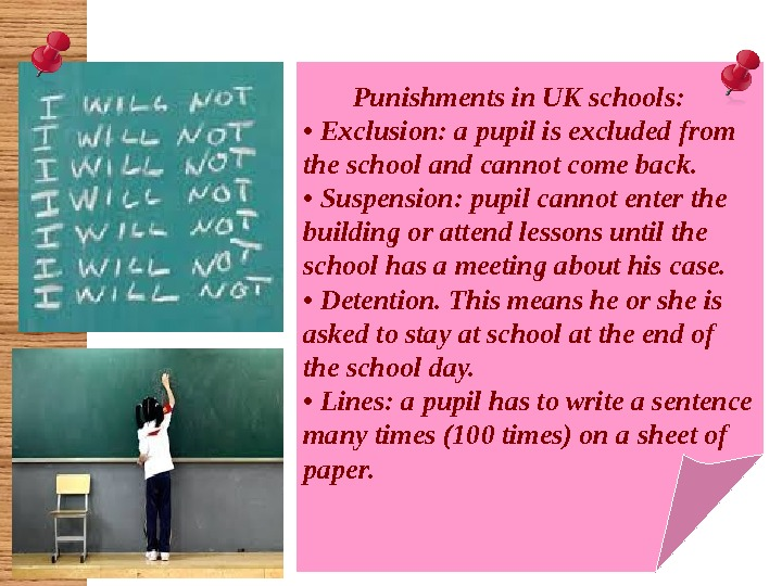 Punishments in UK schools:  •  Exclusion: a pupil is excluded from the
