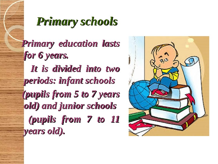 Primary schools  Primary education lasts for 6 years.   It is divided into two