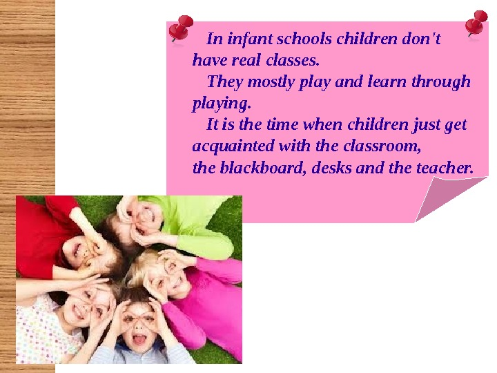 In infant schools children don't have real classes.  They mostly play and learn
