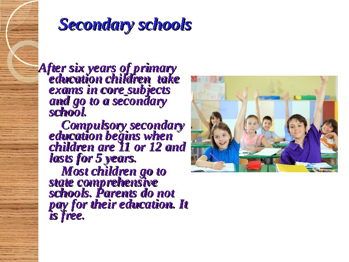 Secondary schools After six years of primary education children take exams in core  subjects and