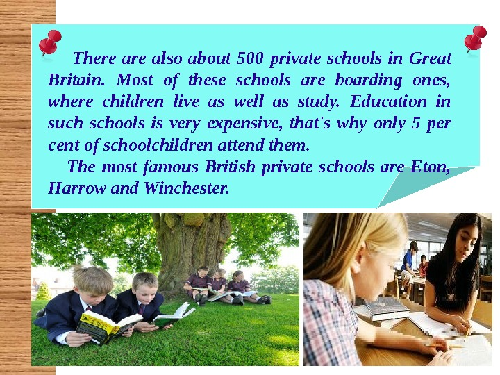There also about 500 private schools in Great Britain.  Most of these schools