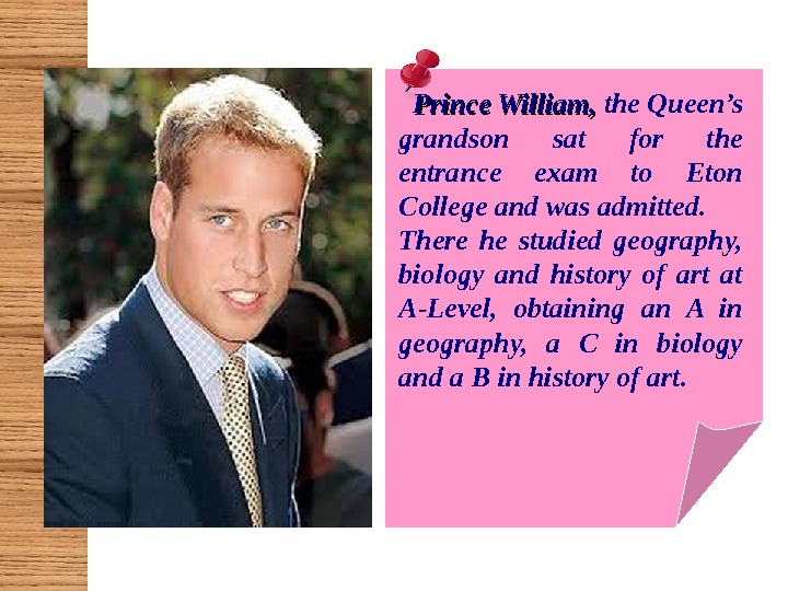 Prince William,  the Queen's grandson sat for the entrance exam to Eton College and