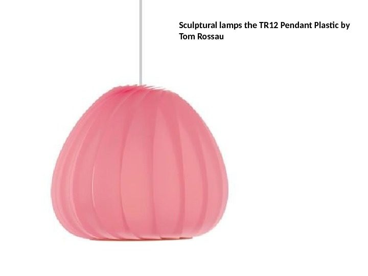 Sculptural lamps the TR 12 Pendant Plastic by Tom Rossau