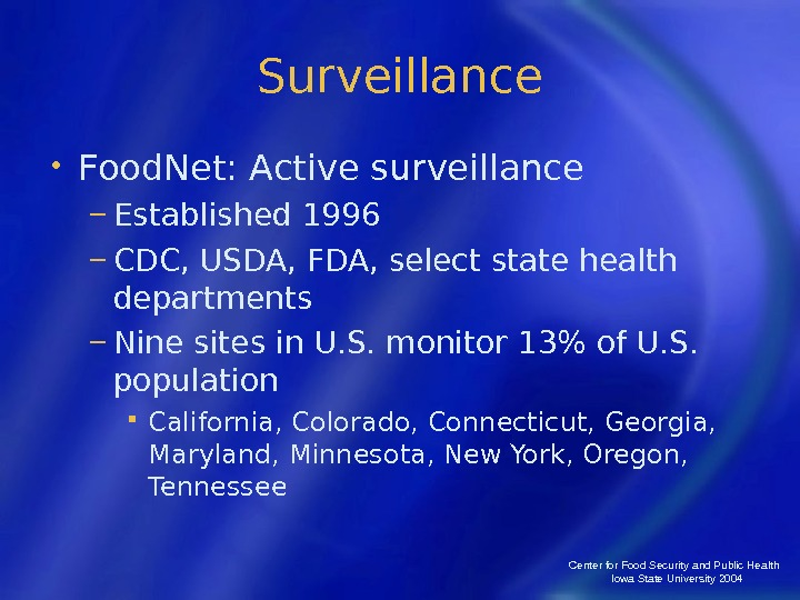 Center for Food Security and Public Health  Iowa State University 2004 Surveillance • Food. Net: