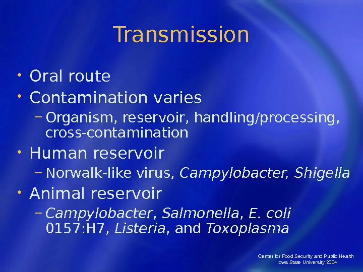 Center for Food Security and Public Health  Iowa State University 2004 Transmission • Oral route