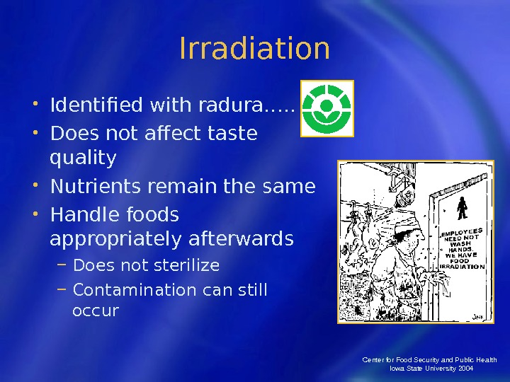 Center for Food Security and Public Health  Iowa State University 2004 Irradiation • Identified with