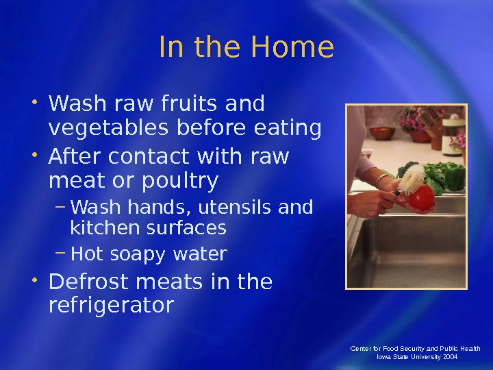 Center for Food Security and Public Health  Iowa State University 2004 In the Home •