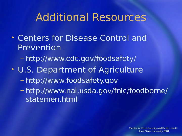 Center for Food Security and Public Health  Iowa State University 2004 Additional Resources • Centers