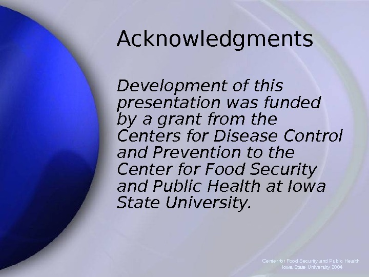 Center for Food Security and Public Health  Iowa State University 2004 Acknowledgments Development of this