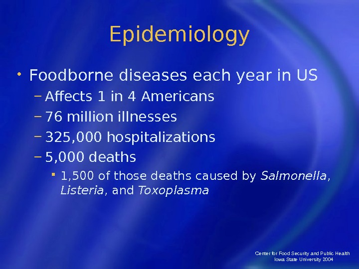 Center for Food Security and Public Health  Iowa State University 2004 Epidemiology • Foodborne diseases