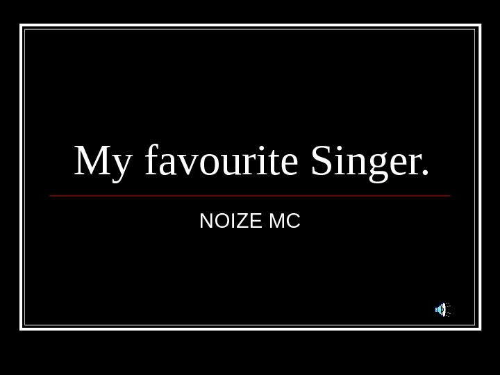 My favourite Singer. NOIZE MC