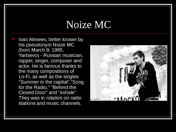 Noize MC Ivan Alexeev, better known by his pseudonym Noize MC (born