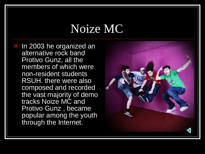 Noize MC In 2003 he organized an alternative rock band Protivo