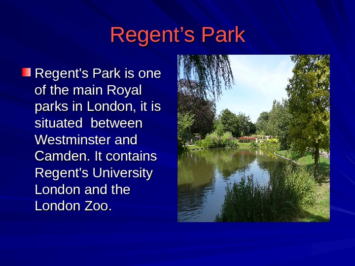 Regent's Park Regent's Park is one of the main Royal parks in London, it